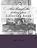 Alice through the looking glass: Coloring book (Coloring in wonderland, Band 2)