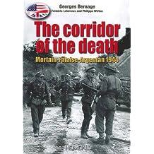 The Corridor of the Death: Mortain-Falaise-Argentan 1944