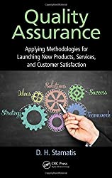 Quality Assurance: Applying Methodologies for Launching New Products, Services, and Customer Satisfaction (Practical Quality of the Future) by D. H. Stamatis (2015-09-04)