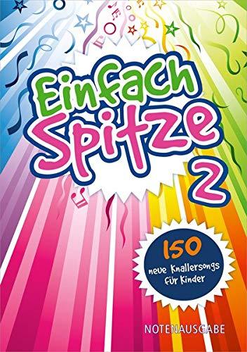 Einfach Spitze - Notenausgabe 2: 150 neue Knallersongs für Kinder (Einfach spitze (2), Band 2) -