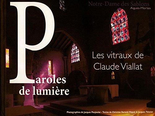 Paroles de lumière : Les vitraux de Claude Viallat, Notre-Dame des Sablons, Aigues-Mortes par Christine Durand-Riquet, Jacques Teissier