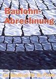 Baulohn-Abrechnung: Ein Handbuch für die Praxis