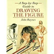 A Step-by-Step Guide to Drawing the Figure by John Raynes (1997-09-15)