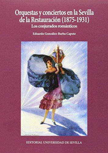 Orquestas y conciertos en la Sevilla de la Restauración, 1875-1931 : los conjurados románticos