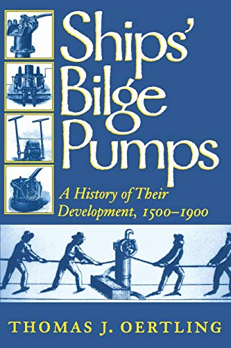 Ships Bilge Pumps: A History of Their Development, 1500-1900 (Studies in Nautical Archaeology)