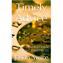 Timely Advice: A Beginner's Guide to Fine Timepieces (English Edition)