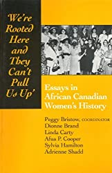 We're rooted here and they can't pull us up: Essays in African Canadian Women's History (1994-08-18)