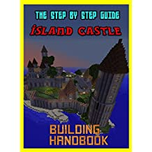 Building Handbook: The Amazing Island Castle: Step By Step Guide (The Unofficial Minecraft Building Handbook) (English Edition)