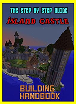 Building Handbook: The Amazing Island Castle: Step By Step Guide (The Unofficial Minecraft Building Handbook) (English Edition) par [Jenkins, Steve]