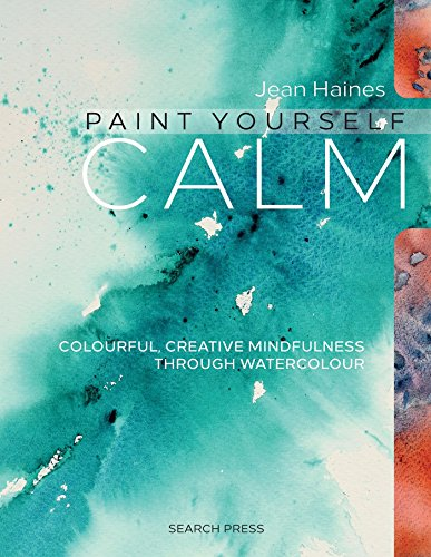 Jean Haines' Paint Yourself Calm: Colourful, Creative Mindfulness Through Watercolour (Craft Polymer Clay Bücher)