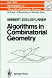 Algorithms in Combinatorial Geometry (E A T C S MONOGRAPHS ON THEORETICAL COMPUTER SCIENCE)