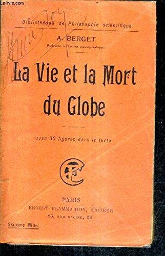 La vie et la mort du globe par Berget a.