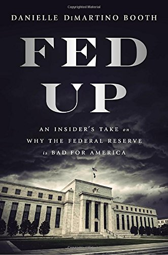 fed-up-an-insiders-take-on-why-the-federal-reserve-is-bad-for-america