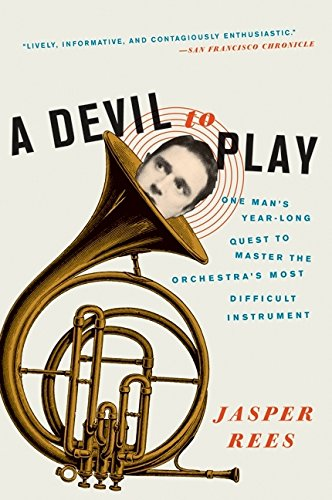 A Devil to Play: One Man's Year-Long Quest to Master the Orchestra's Most Difficult Instrument por Jasper Rees