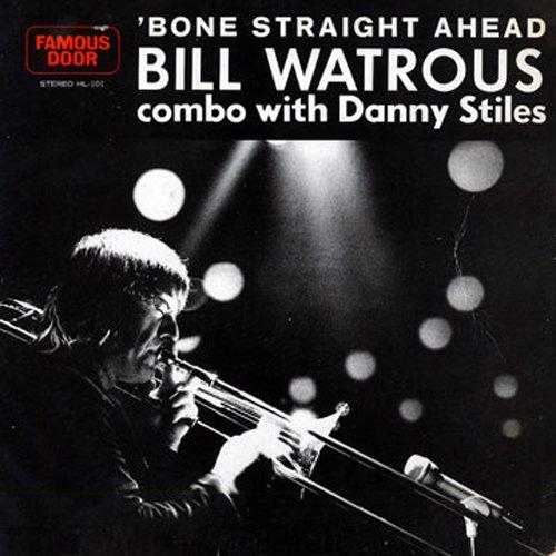 Bill Watrous - Bone Straight Ahead