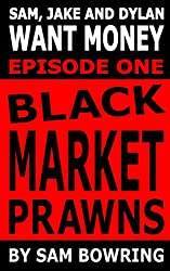 Sam, Jake and Dylan Want Money: Episode 1 - Black Market Prawns (English Edition)
