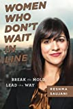 Women Who Dont Wait in Line: Break the Mold, Lead the Way by Reshma Saujani (2013-10-08)