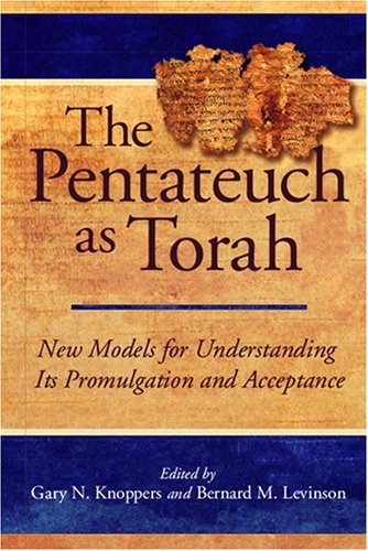 The Pentateuch as Torah: New Models for Understanding Its Promulgation and Acceptance by Gary N. Knoppers (2007-01-01)