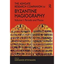 The Ashgate Research Companion to Byzantine Hagiography: Volume I: Periods and Places: 1