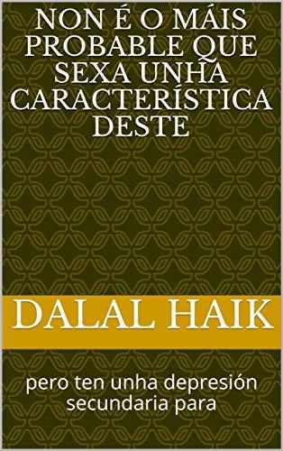 Non é o máis probable que sexa unha característica deste: pero ten unha depresión secundaria para (Galician Edition) por Dalal Haik