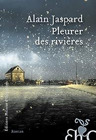 Pleurer des rivières par Alain Jaspard