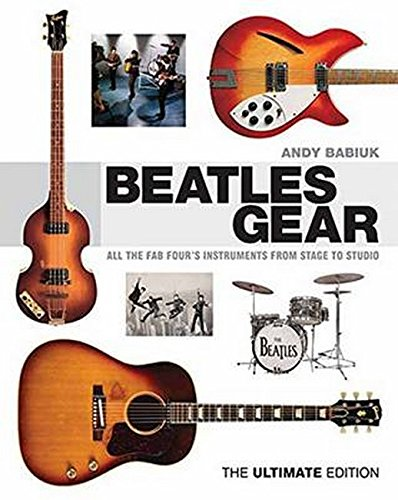 Beatles Gear: All the Fab Four's Instruments from Stage to Studio por Andy Babiuk