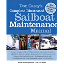 Don Casey's Complete Illustrated Sailboat Maintenance Manual: Including Inspecting the Aging Sailboat, Sailboat Hull and Deck Repair, Sailboat Refinishing, Sailbo (English Edition)