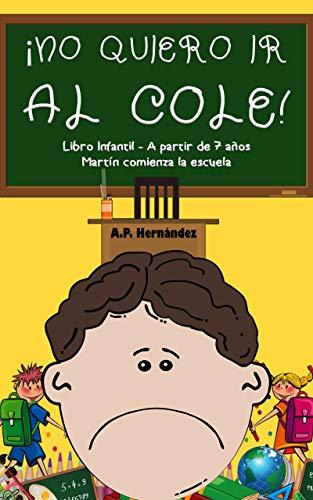 No quiero ir al cole!: Libro infantil (a partir de 7 años). Martín ...