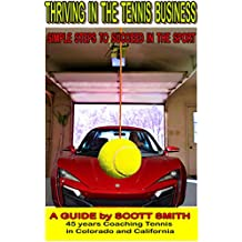 Thriving in the Tennis Business: Simple Steps to Succeed in the Sport (English Edition)