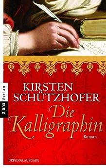 Die Kalligraphin: Roman von [Schützhofer, Kirsten]