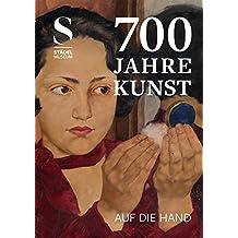 700 Jahre Kunst. Auf die Hand: Kunstführer Städel Museum