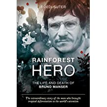 Rainforest Hero: The Life and Death of Bruno Manser (English Edition)