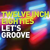 Twelve Inch Eighties: Let's Groove