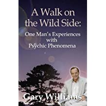 A Walk on the Wild Side: One Man's Experiences With Psychic Phenomena
