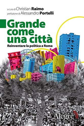 Grande come una città. Reinventare la politica a Roma