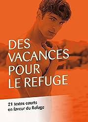 Des vacances pour Le Refuge: 21 textes courts en faveur du Refuge