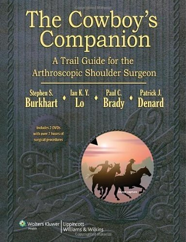 The Cowboy's Companion: A Trail Guide for the Arthroscopic Shoulder Surgeon by Steven Burkhart MD (2012-02-14)