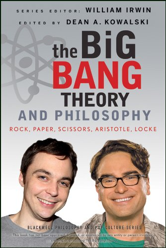 The Big Bang Theory and Philosophy: Rock, Paper, Scissors, Aristotle, Locke (The Blackwell Philosophy and Pop Culture Series, Band 44) -
