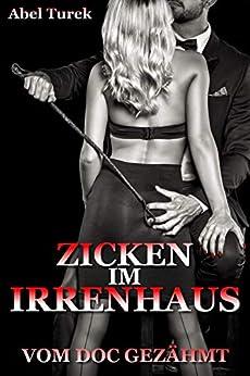 Zicken im Irrenhaus - Vom Doc gezähmt - Dark-Romance