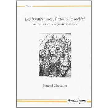 Les bonnes villes, l'Etat et la société dans la France de la fin du XVe siècle
