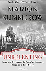 Unrelenting: Love and Resistance in Pre-War Germany (World War II Trilogy)