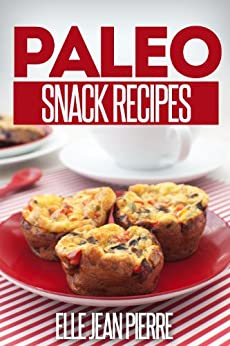Paleo Snack Recipes: Healthy And Delicious Paleo Snacks. (Simple Paleo Recipe Series) (English Edition) par [Pierre, Elle Jean]