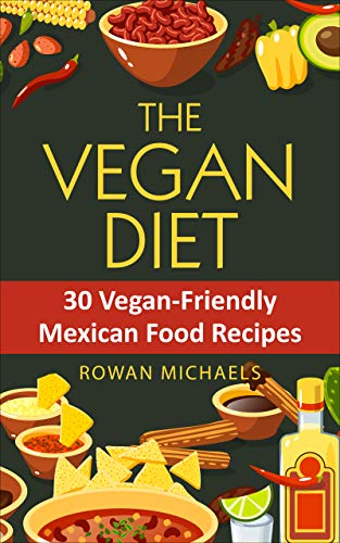 The Vegan Diet: 30 Vegan-Friendly Mexican Food Recipes for Athletes (English Edition)