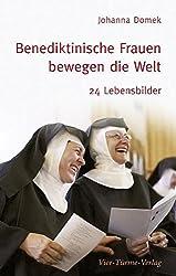 Benediktinische Frauen bewegen die Welt: 24 Lebensbilder