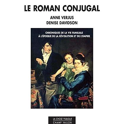 Le roman conjugal: Chroniques de la vie familiale à l'époque de la révolution et de l'empire (La chose publique)