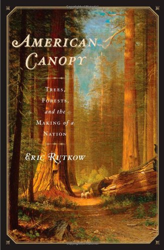 American Canopy: Trees, Forests, and the Making of a Nation -