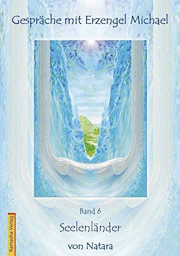 Gespräche mit Erzengel Michael, Band 6: Seelenländer (Herzensflügel)