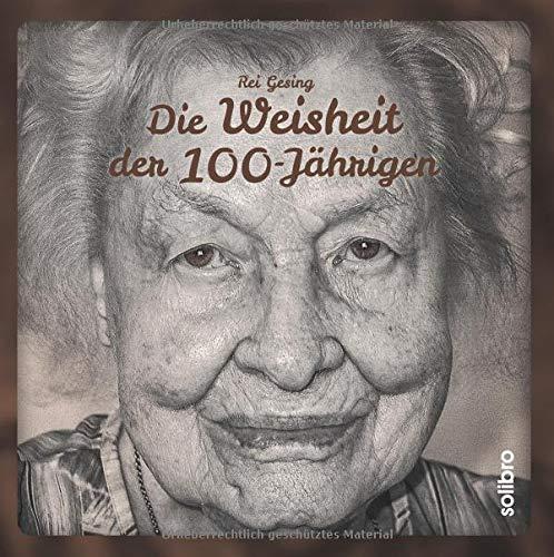 Die Weisheit der 100-Jährigen: 7 Fragen an die ältesten Menschen Deutschlands. Mit einem Vorwort von Simone Rethel-Heesters (MonoLit)