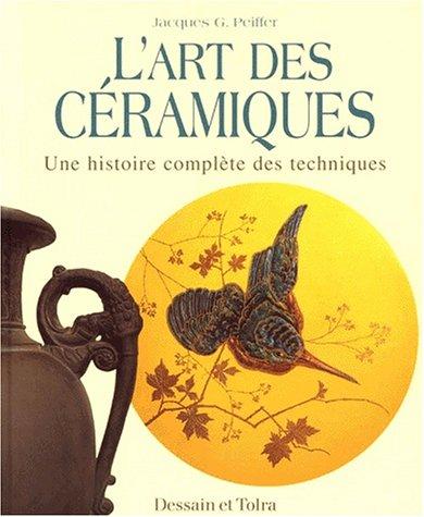 L'Art des céramiques : Une histoire complète des techniques par Jacques Peiffer