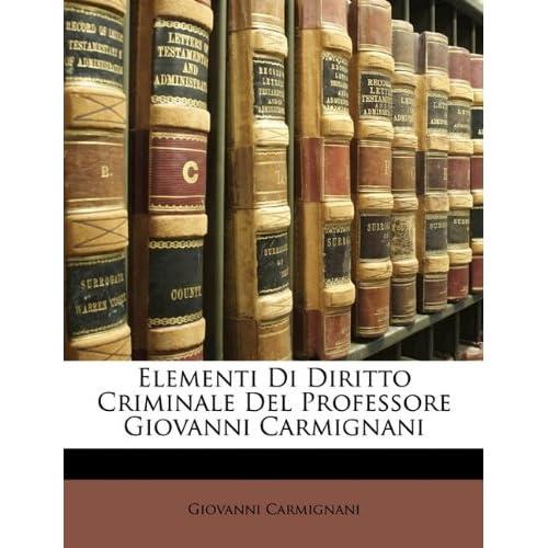 Elementi Di Diritto Criminale Del Professore Giovanni Carmignani